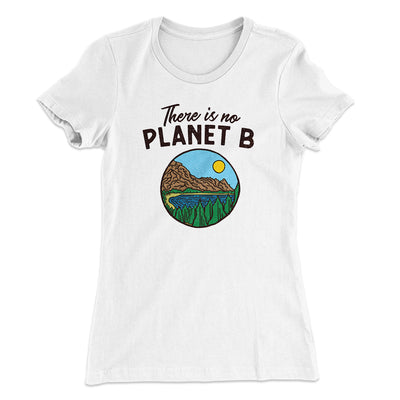 There is no Planet B Women's T-Shirt-Solid White - Famous IRL