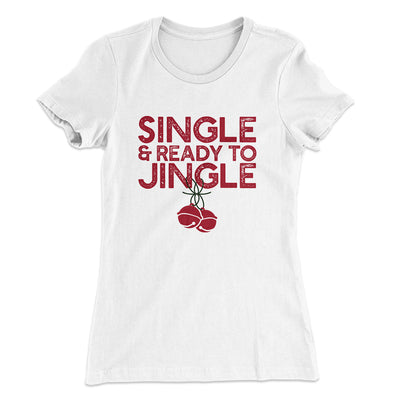 Single and Ready to Jingle Women's T-Shirt-Solid White - Famous IRL