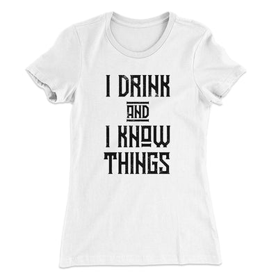 I Drink and I Know Things Women's T-Shirt-T-Shirt-Printify-Solid White-S-Famous IRL