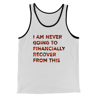I Am Never Going To Financially Recover Men/Unisex Tank