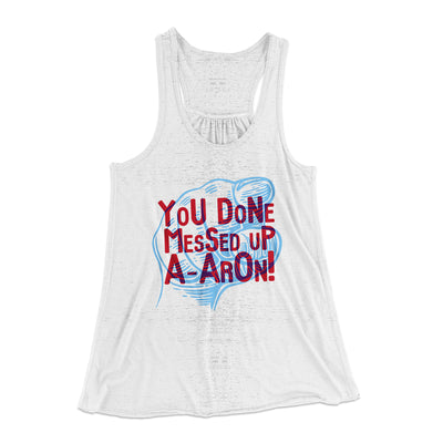 You Done Messed Up A-Aron! Women's Flowey Tank - Famous In Real Life