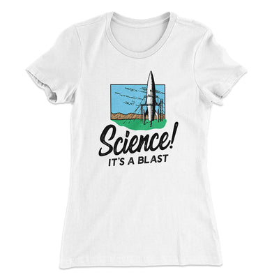 Science! It's a Blast Women's T-Shirt-Solid White - Famous IRL