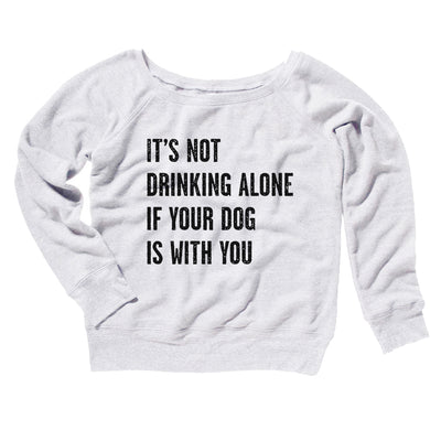 It's Not Drinking Alone If Your Dog Is With You Women's Scoopneck Sweatshirt