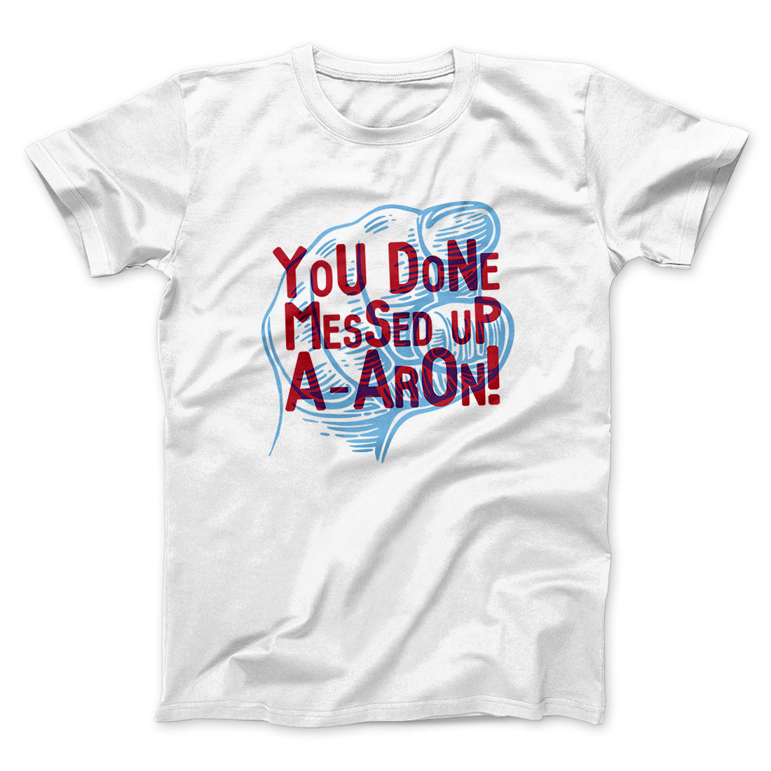 you done messed up a aron menunisex t shirt