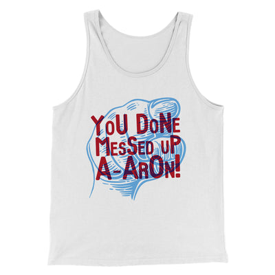 You Done Messed Up A-Aron! Men/Unisex Tank-White - Famous IRL