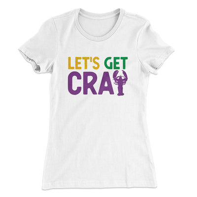 Let's Get Cray Women's T-Shirt-Solid White - Famous IRL