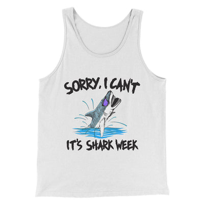 Sorry I Can't It's Shark Week Men/Unisex Tank-White - Famous IRL