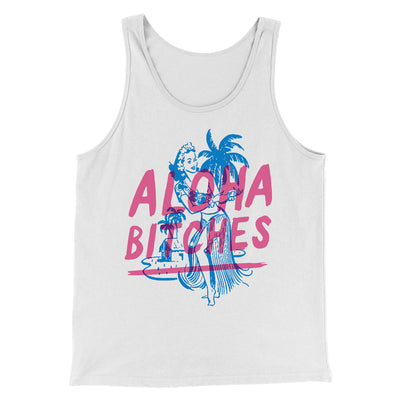 Aloha Bitches Men/Unisex Tank - Famous IRL Funny and Ironic T-Shirts and Apparel