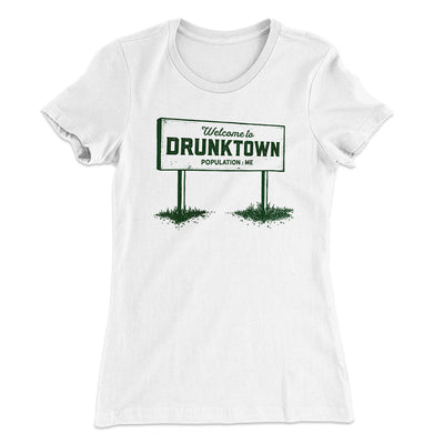 Welcome to Drunktown Women's T-Shirt-Solid White - Famous IRL