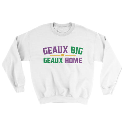 Geaux Big or Geaux Home Sweater-White - Famous IRL