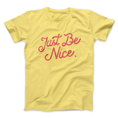 Just Be Nice Men/Unisex T-Shirt-Yellow - Famous IRL