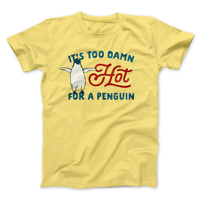 It's Too Damn Hot for a Penguin Men/Unisex T-Shirt-Yellow - Famous IRL