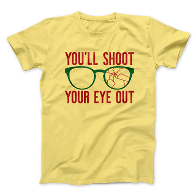 You'll Shoot Your Eye Out Men/Unisex T-Shirt-Yellow - Famous IRL