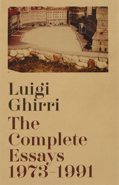 The Complete Essays 1973–1991 - Luigi Ghirri - Dalpine