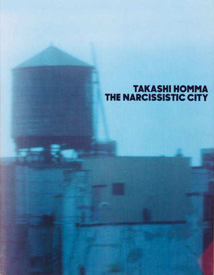The Narcissistic City - Takashi Homma - Dalpine