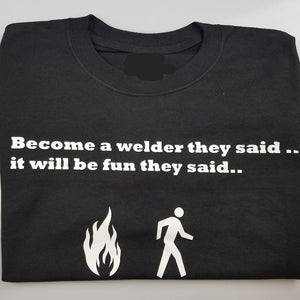 short sleeve  T-shirt    become a welder they said it be fun they said...