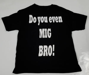 short sleeve t-shirt, Do you even MIG bro !