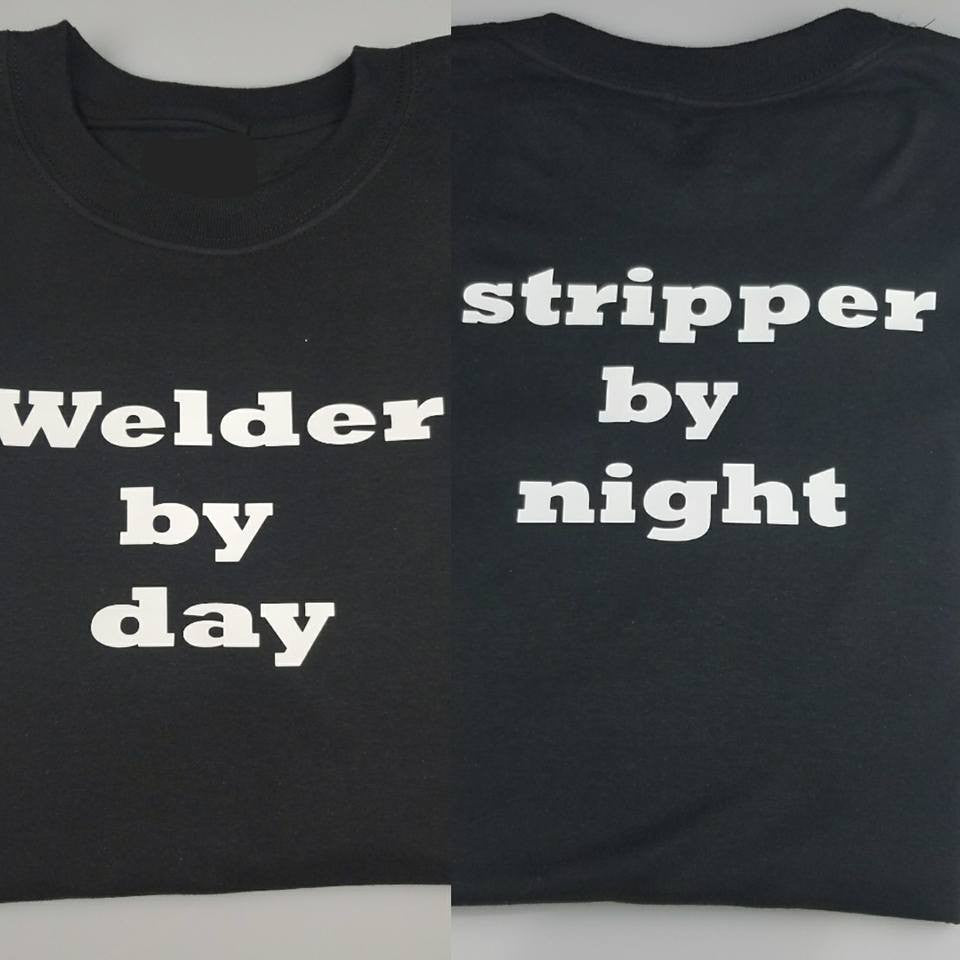 short sleeve  t-shit,  Welder by day stripper by night