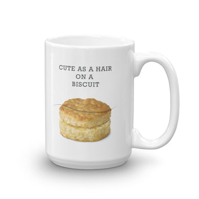 Image of Cute as a Hair on a Biscuit Mug - 15oz. SIZE OPTION by Art Love Friend.