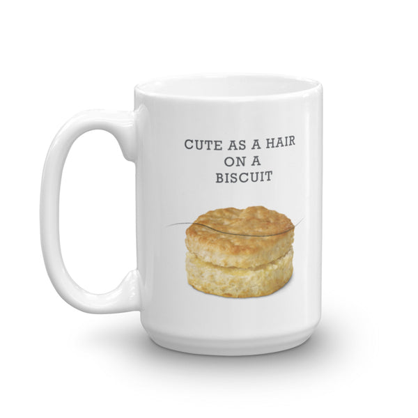 Cute as a Hair on a Biscuit Mug