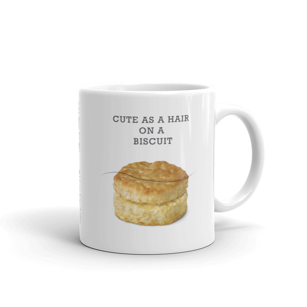 Cute as a Hair on a Biscuit Mug - 2 SIZE OPTIONS