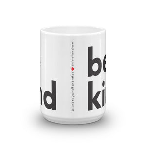 Image of be kind - White Glossy Mug - 15 oz. SIZE OPTION by Art Love Friend. Center of mug.