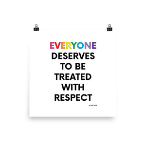 EVERYONE DESERVES TO BE TREATED WITH RESPECT - Photo paper poster - MULTIPLE SIZE OPTIONS