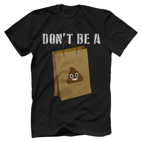Don't Be A Sh%t Bag