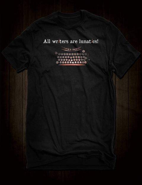 All Writers Are Lunatics T-Shirts