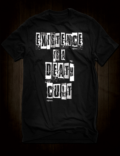 Existence Is A Death Cult T-Shirt