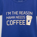 I'm The Reason Mama Needs Coffee - Blue