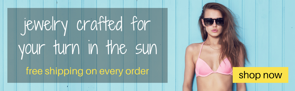 jewelry crafted for your turn in the sun