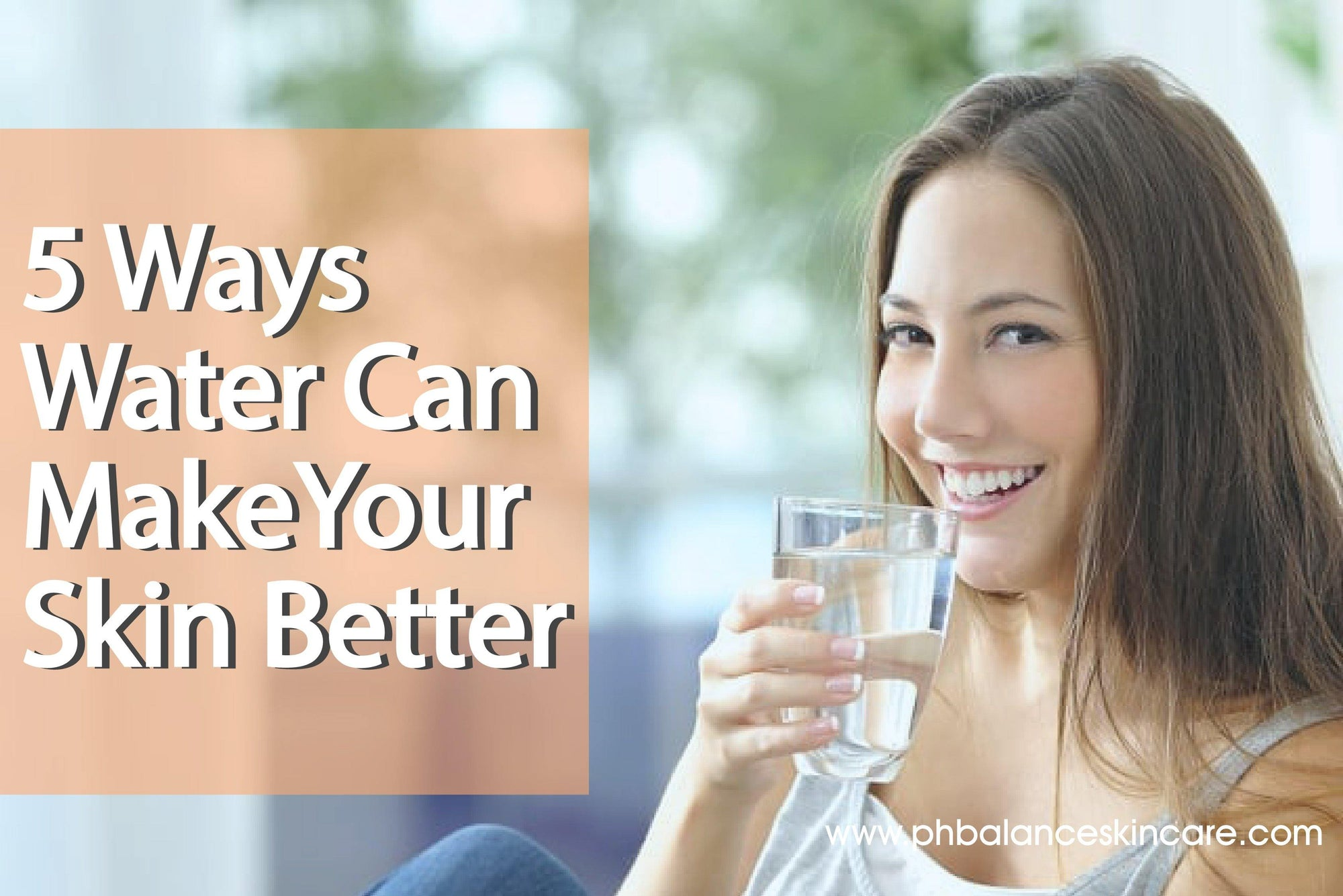 5 Ways Water Can Make Your Skin Better  - pH Balance Skincare