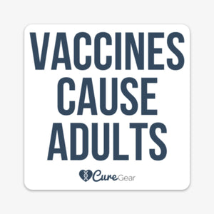 Vaccines Cause Adults Vinyl Bumper Sticker