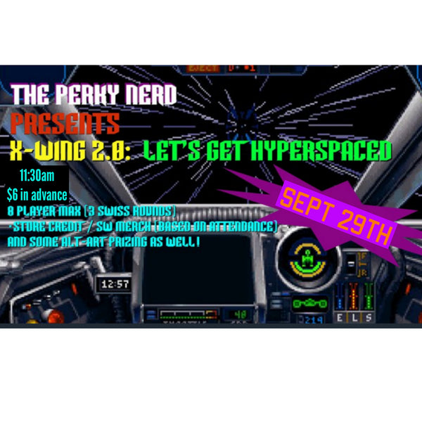 X-wing 2.0 -  Let's Get Hyperspaced (Tournament) - Sept 29