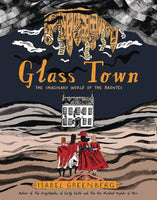 Glass Town - The Imaginary World of the Brontes (Hardcover)
