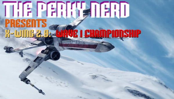 X-wing 2.0 -  Wave 1 Championship Event [Extended Mode]- (Jan 13)