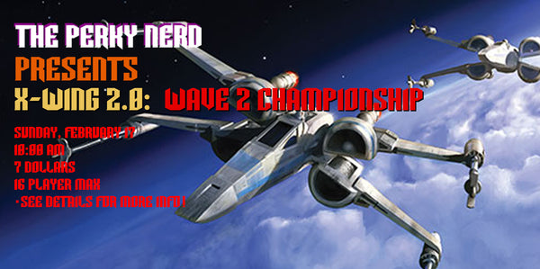 X-wing 2.0 -  Wave 2 Championship Event [Extended Mode]- Feb 17)  10AM