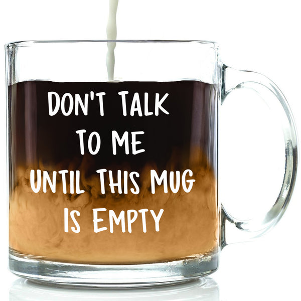 don't talk to me until this mug is empty funny mug best office cup clear glass mug humor gift for office coworkers boss friend men women birthday gift idea christmas present xmas stocking stuffer unique