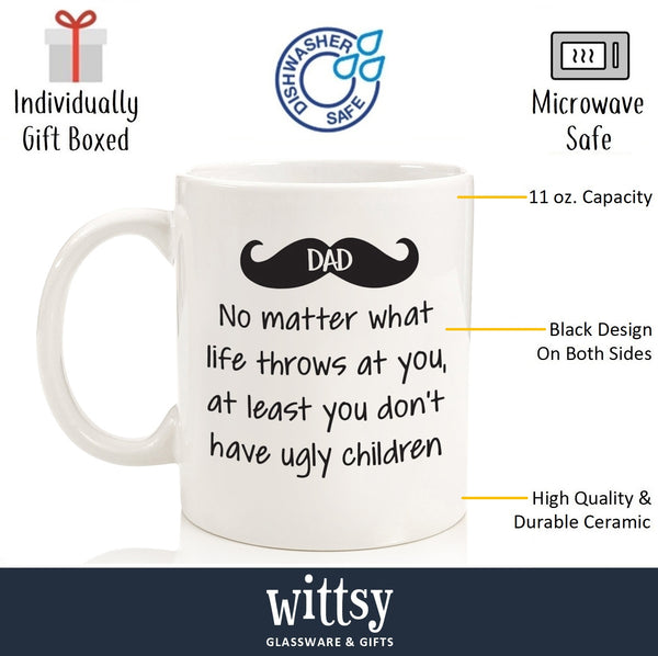 Dad No Matter What / Ugly Children Funny Coffee Mug - Best Birthday Gifts For Dads, Men - Unique Fathers Day Gift Idea For Him From Son, Daughter, Wife - Cool Present For a Father - Fun Novelty Cup - 11 oz