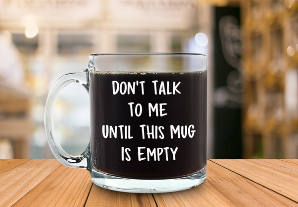 Don't Talk To Me Funny Glass Coffee Mug - Best Birthday Gift For Men & Women - Fun & Unique Office Cup - Novelty Present Idea For Friends, Mom, Dad, Husband, Wife, Boyfriend, Girlfriend, Coworkers - 13 oz