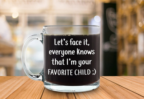 I'm Your Favorite Child Funny Glass Coffee Mug - Best Birthday Gifts For Mom or Dad - Mothers Day Gift Idea From Son, Daughter, Kids - Novelty Present For Parents - Unique Cup For Men, Women, Him, Her - 13 oz