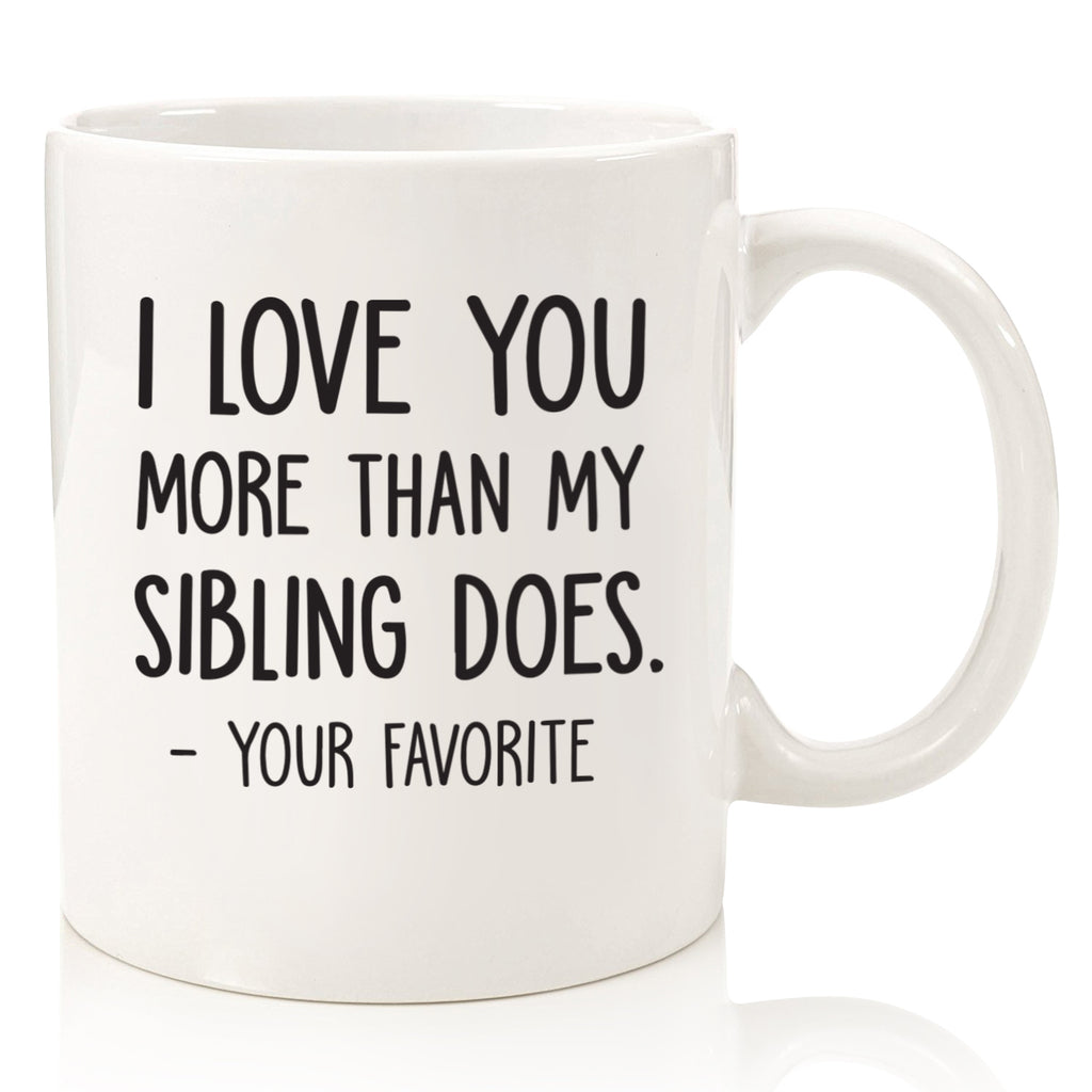 i love you more than my sibling does your favorite child funny coffee mug cup for mothers day fathers day from son daughter best birthday gift idea for mom dad unique christmas present xmas novelty stocking stuffers