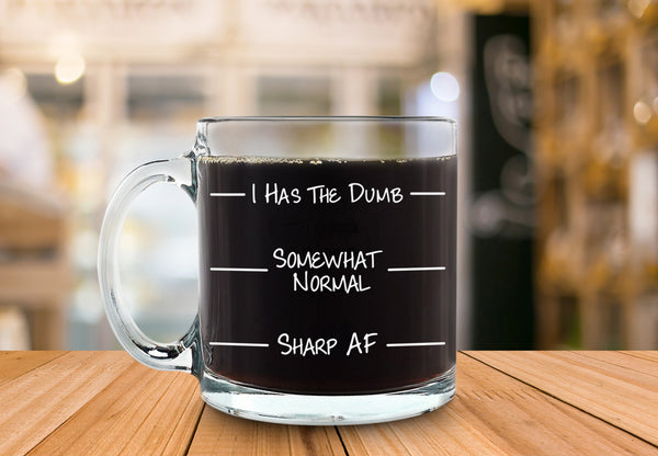 I Has The Dumb Funny Glass Coffee Mug - Best Birthday Gift For Men & Women - Fun & Unique Office Cup - Novelty Present Idea For Friends, Mom, Dad, Husband, Wife, Boyfriend, Girlfriend, Coworkers -13oz
