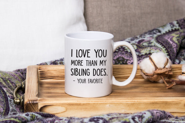 I Love You More / Your Favorite Funny Coffee Mug - Best Birthday Gifts For Mom or Dad - Mothers Day Gift Idea From Son, Daughter, Kids- Novelty Present For Parents- Unique Cup For Men, Women, Him, Her - 11 oz
