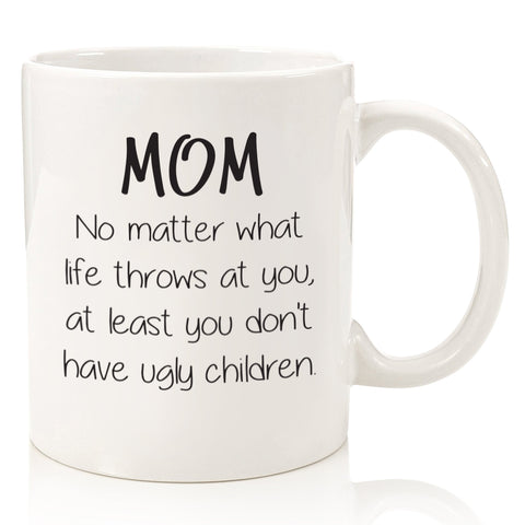 mom no matter what life throws ugly children funny coffee mug cup humorous mothers day gift best birthday gift christmas xmas present idea for mom from son daughter husband stocking stuffer