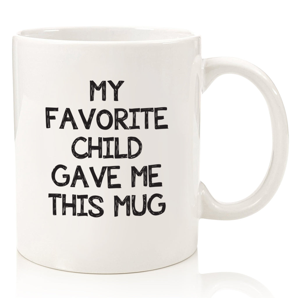 my favorite child gave me this mug funny coffee mug cup for mom mothers day from son daughter kids best birthday gift idea nice christmas present xmas stocking stuffer
