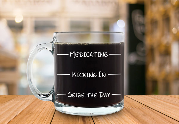 Medicating Funny Glass Coffee Mug - Best Birthday Gift For Men & Women - Fun & Unique Office Cup - Novelty Present Idea For Friends, Mom, Dad, Husband, Wife, Boyfriend, Girlfriend, Coworkers -13 oz