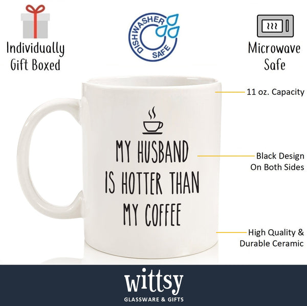 My Husband Is Hotter Than My Coffee Funny Mug - Best Birthday or Anniversary Gifts For Wife, Her - Unique Present Idea From Husband - Fun Novelty Cup For the Mrs, Wifey, Partner, Newlywed, Women -11oz