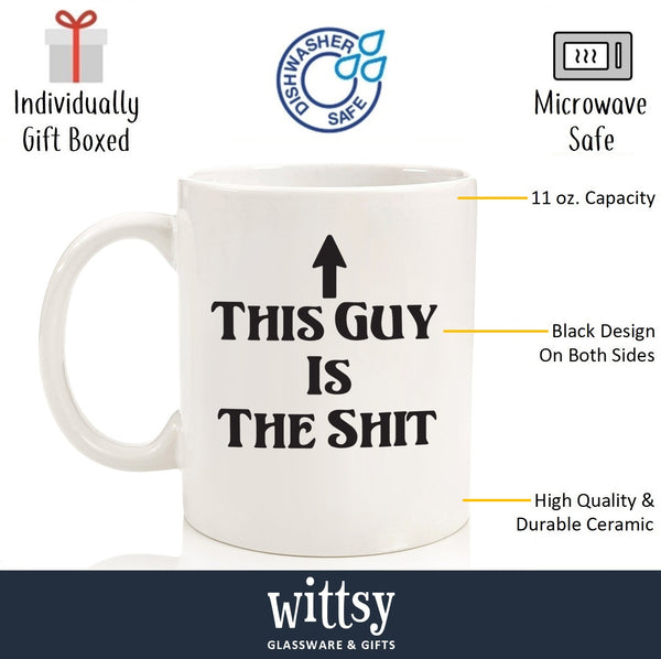 This Guy Is The Shit Funny Coffee Mug - Best Birthday Gifts For Dad, Men - Unique Fathers Day Gift Idea For Him From Son, Daughter, Wife - Cool Present For Husband, Brother, Boyfriend- Fun Novelty Cup - 11 oz